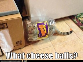 What cheese balls?