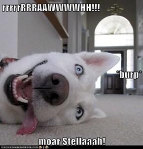 rrrrrRRRAAWWWWHH!!! *burp* moar Stellaaah!