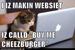 """I IZ MAKIN WEBSIET  IZ CALLD """"BUY ME CHEEZBURGER"""""""