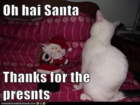 Oh hai Santa  Thanks for the presnts