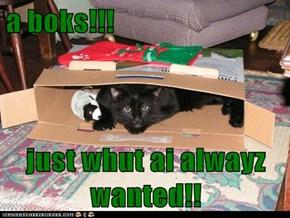 a boks!!!  just whut ai alwayz wanted!!