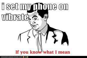 i set my phone on vibrate