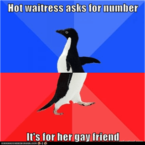 Hot waitress asks for number  It's for her gay friend
