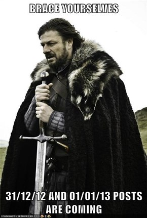 BRACE YOURSELVES  31/12/12 AND 01/01/13 POSTS ARE COMING
