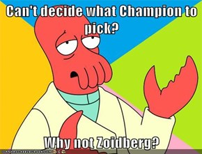 Can't decide what Champion to pick?  Why not Zoidberg?