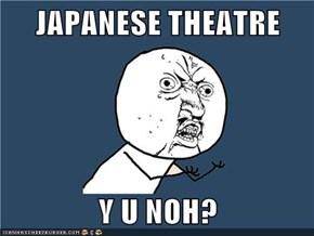 JAPANESE THEATRE  Y U NOH?