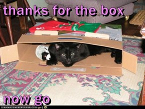 thanks for the box  now go