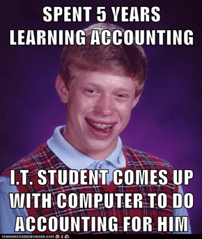 SPENT 5 YEARS LEARNING ACCOUNTING   I.T. STUDENT COMES UP WITH COMPUTER TO DO ACCOUNTING FOR HIM