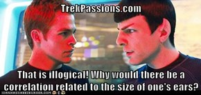 TrekPassions.com  That is illogical! Why would there be a correlation related to the size of one's ears?