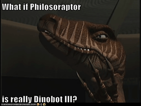 What if Philosoraptor  is really Dinobot III?