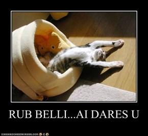 RUB BELLI...AI DARES U