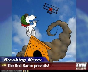 Breaking News - The Red Baron prevails!