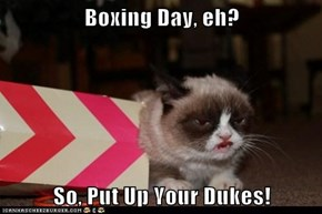 Boxing Day, eh?  So, Put Up Your Dukes!