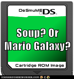 Soup? Or Mario Galaxy?