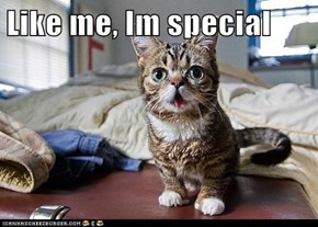 Like me, Im special