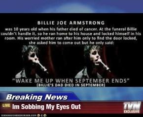 Breaking News - Im Sobbing My Eyes Out