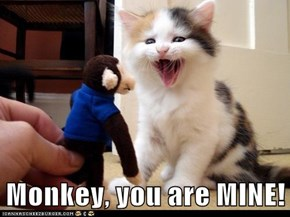 Monkey, you are MINE!