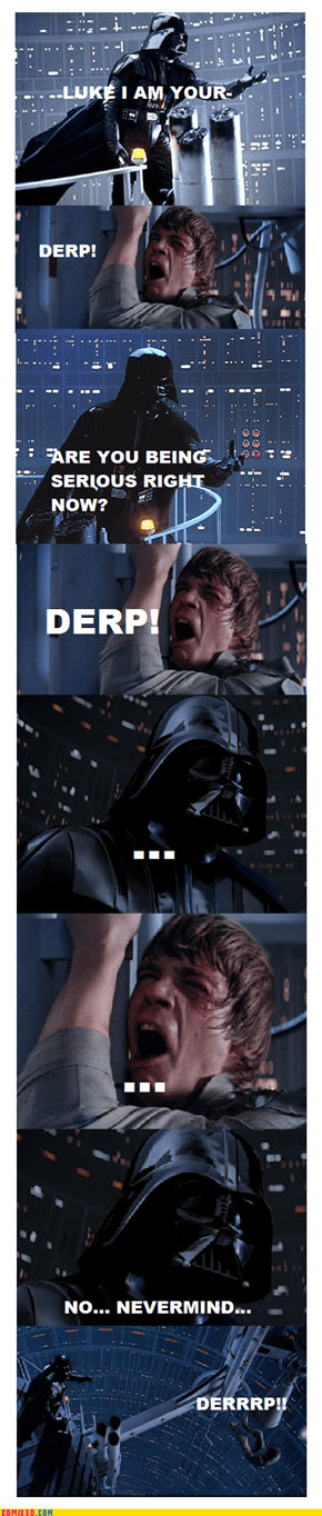 LUKE I AM YOUR...DERP!