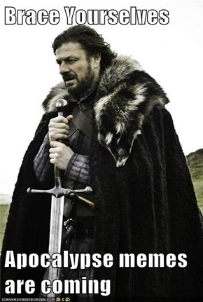Brace Yourselves  Apocalypse memes are coming