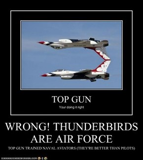WRONG! THUNDERBIRDS ARE AIR FORCE