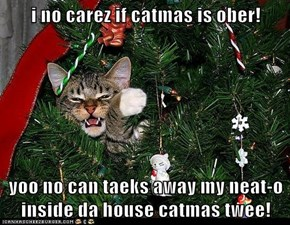 i no carez if catmas is ober!