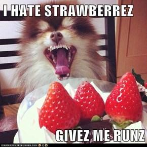 I HATE STRAWBERREZ  GIVEZ ME RUNZ