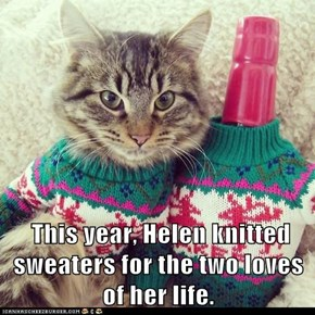 This year, Helen knitted sweaters for the two loves of her life.