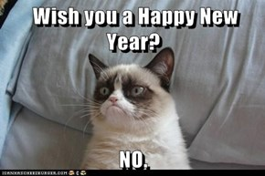 Wish you a Happy New Year?  NO.