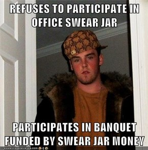 REFUSES TO PARTICIPATE IN OFFICE SWEAR JAR  PARTICIPATES IN BANQUET FUNDED BY SWEAR JAR MONEY