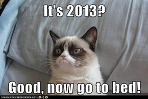 It's 2013?  Good, now go to bed!