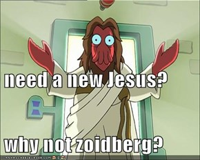 need a new Jesus? why not zoidberg?