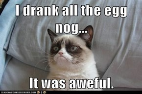 I drank all the egg nog...  It was aweful.