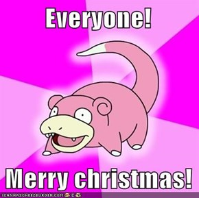 Everyone!  Merry christmas!