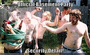 Official Basement Party  Security Detail!