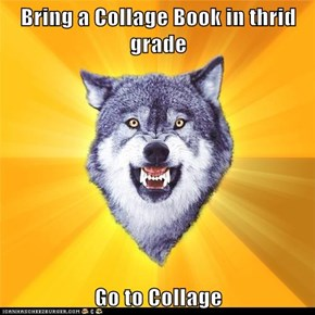 Bring a Collage Book in thrid grade  Go to Collage