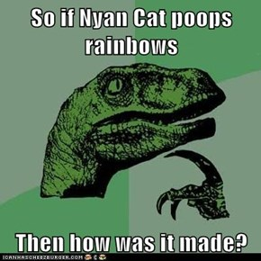 So if Nyan Cat poops rainbows  Then how was it made?