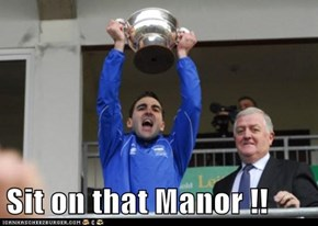 Sit on that Manor !!