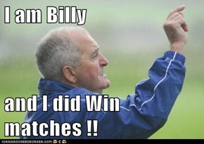 I am Billy   and I did Win matches !!