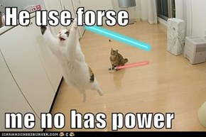 He use forse  me no has power