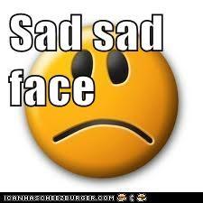 Sad sad face