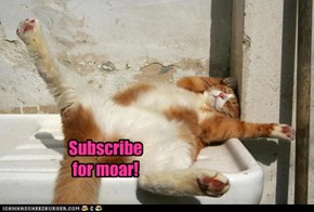 Subscribe for moar!