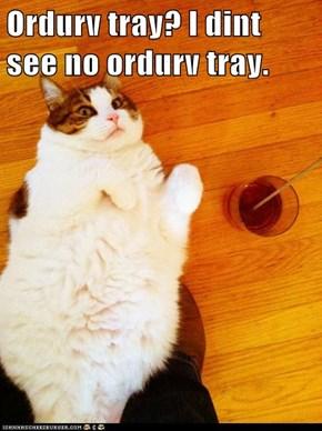Ordurv tray? I dint see no ordurv tray.
