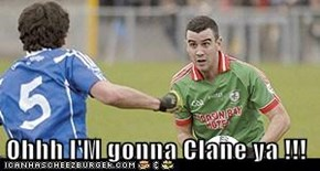 Ohhh I'M gonna Clane ya !!!