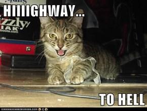 HIIIIGHWAY...  TO HELL