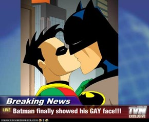 Breaking News - Batman finally showed his GAY face!!!