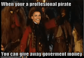 When your a proffesional pirate  You can give away goverment money