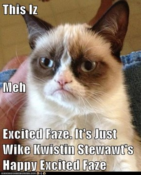 This Iz Meh Excited Faze. It's Just Wike Kwistin Stewawt's Happy Excited Faze