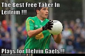 The Best Free Taker In Leitrim !!!  Plays for Melvin Gaels !!