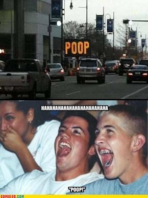 Poop...soooo mature...