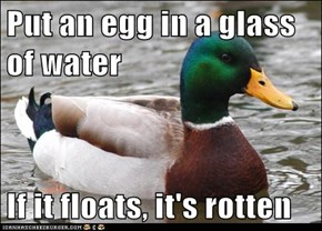Put an egg in a glass of water  If it floats, it's rotten